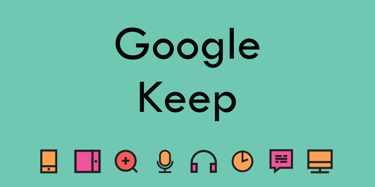 Google Keep (G-Suite) – Organise the Small Things