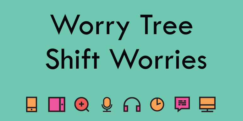 Worry Tree - shift how you view a worry.